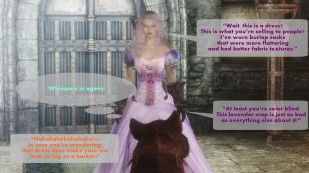 """Wait, this is a dress? This is what you're selling to people? I've worn burlap sacks that were more flattering and had better fabric textures."" – Oona *Whimpers in agony* - Karnwyr ""At least you're color blind. This lavender crap is just as bad as everything else about it!"" – Oona ""Hahahahahahahaha!!!!! In case you're wondering, that dress does make your ass look as big as a horker!"" – Othor"