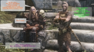 "*Hours later of rambling* ""By the nines… This guy is still talking. Is he a woman? I thought they'd be off fucking a hagraven or whatever weird shit Forsworn do by now."" – Othor ""Is that a problem? You know, my sister planned to seduce a blonde Nord for us to kill. Perhaps if you are bored, we could entertain you with that."" – Kale ""Try it, twerp."" – Othor ""Don't lump us with him. Not even women can talk this much, bro."" – Oona"